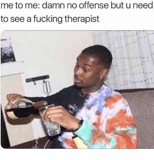 Bitch, You NeedTherapy.